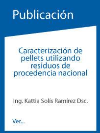 Caracterización de pellets utilizando residuos de procedencia nacional.